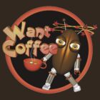 Want Coffee on shirts & stickers by Valxart