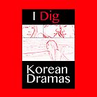 I Dig Korean Dramas by kempinsky
