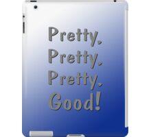 Pretty, Pretty, Pretty, Good! iPad Case/Skin