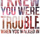 I Knew You Were Trouble by RossMrtn