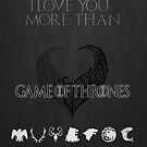 I love you more than Game Of Thrones by Elowrey
