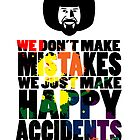 "Bob Ross ""No Mistakes"" by epainter"