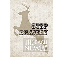 Step bravely into each new day Photographic Print