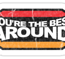 You're the BEST AROUND! (Grunge) Sticker