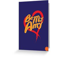 Be My Amy Greeting Card