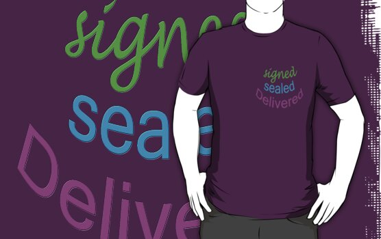signed sealed and delivered by TeaseTees