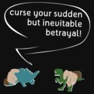 Curse your sudden but inevitable betrayal! by Sirkib