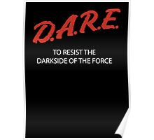 D.A.R.E. to resist the darkside Poster