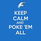 Keep Calm And Poke 'Em All by rondewi