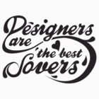 Designers are the best Lovers by Jessica Alvaro