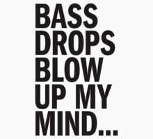 Bass Drops Blow Up My Mind (black) by DropBass