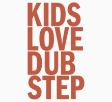 Kids Love Dubstep (orange) by DropBass