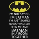 I&#x27;m not saying I&#x27;m Batman... by kevinlartees