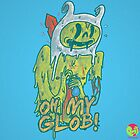 Oh My Glob ! by zinodaur