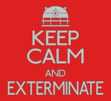 KEEP CALM and EXTERMINATE! by ideedido