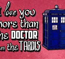 I love You more than the Doctor Loves the Tardis by Caffrin25