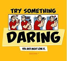 Try Something Daring... You Just Might Love It. Photographic Print