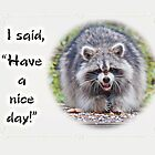 Have A Nice Day Greeting Card - Smiling Raccoon by MotherNature