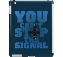 You Can't Stop the Signal iPad Case/Skin