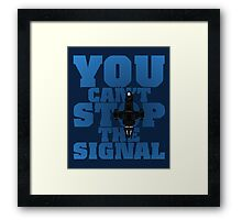 You Can't Stop the Signal Framed Print