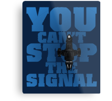 You Can't Stop the Signal Metal Print