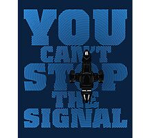 You Can't Stop the Signal Photographic Print