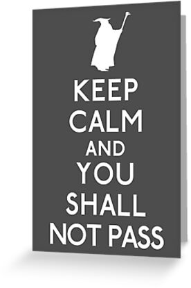 Keep Calm and You Shall Not Pass by karlangas