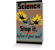 Science Must Be Stopped!!! Greeting Card
