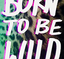Born to Be Wild ~ Cheetah Edition by Leah Flores