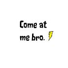 Come at me bro Ipad by Abbie Macmillan