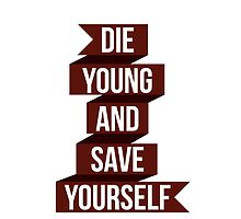 Die Young and Save Yourself by dejafeutre