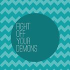 Fight Off Your Demons by dejafeutre