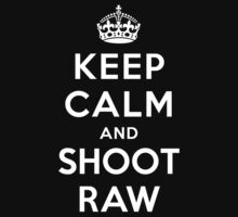 Keep Calm and Shoot RAW by Yiannis  Telemachou