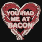 You had me at bacon by sweetsisters