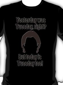 It's Tuesday...Again T-Shirt