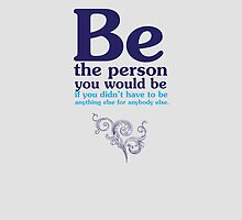 Be The Person You Would Be by samedog