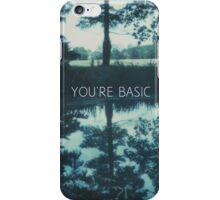 You're Basic Iphone case iPhone Case/Skin