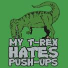 My T-Rex Hates Push-ups by afternoonTlight