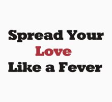 Spread Your Love Like a Fever by fleros