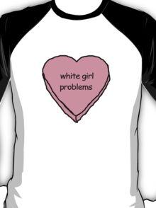 i got white girl problems T-Shirt