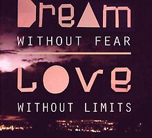 Dream Without Fear. Love Without Limits. by rmadesigns
