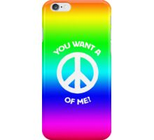 You want a PEACE of me? iPhone Case/Skin