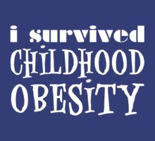 I Survived Childhood Obesity (White) by Jeffery Borchert