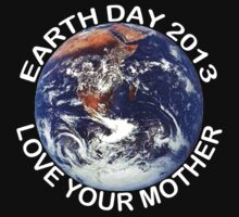 Earth Day 2013 Love Your Mother by HolidayT-Shirts