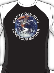 Earth Day 2013 Love Your Mother T-Shirt