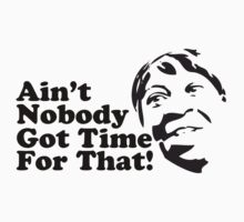 The Original Aint Nobody Got Time For That! by doydel
