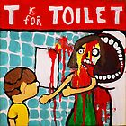 """T is for Toilet"" by Trent Shy"