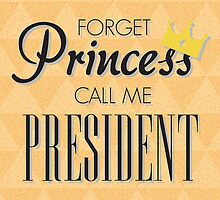 Forget Princess call me President by Adekin