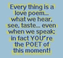 Every thing is a LOVE poem by TeaseTees