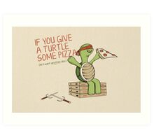 If You Give A Turtle Some Pizza Art Print